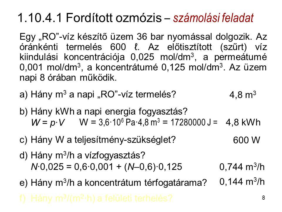 """1.10.4.1 Fordított ozmózis – számolási feladat Egy """"RO -víz készítő üzem 36 bar nyomással dolgozik."""