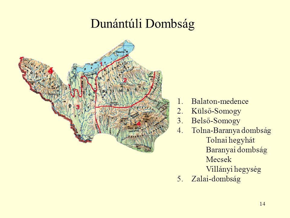 14 Dunántúli Dombság 1.Balaton-medence 2.Külső-Somogy 3.Belső-Somogy 4.Tolna-Baranya dombság Tolnai hegyhát Baranyai dombság Mecsek Villányi hegység 5