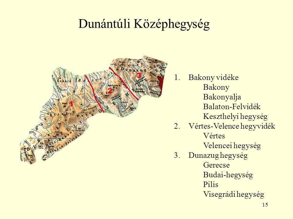 15 Dunántúli Középhegység 1.Bakony vidéke Bakony Bakonyalja Balaton-Felvidék Keszthelyi hegység 2.Vértes-Velence hegyvidék Vértes Velencei hegység 3.D