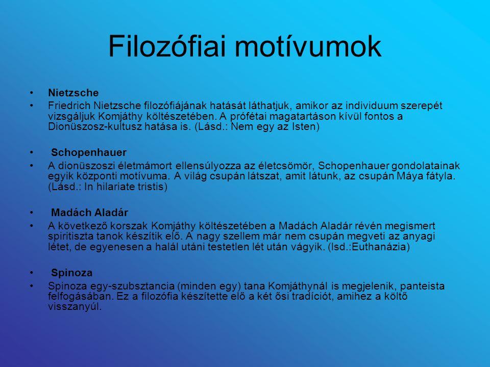 Filozófiai motívumok Nietzsche Friedrich Nietzsche filozófiájának hatását láthatjuk, amikor az individuum szerepét vizsgáljuk Komjáthy költészetében.