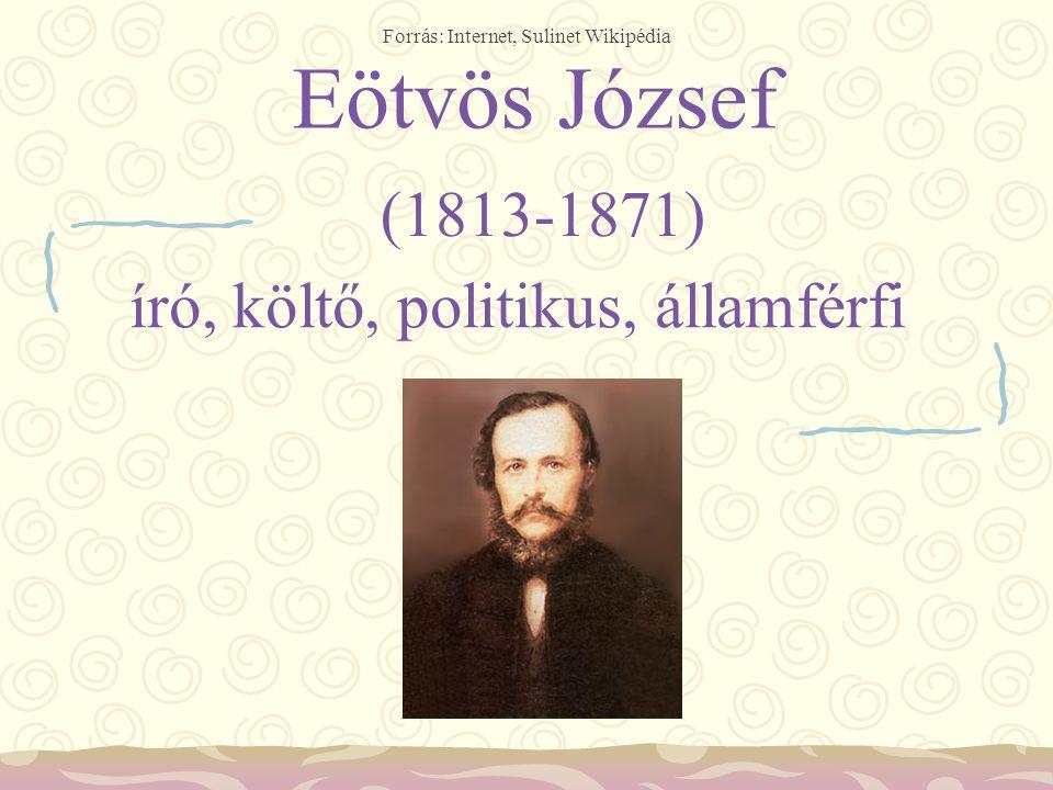 Forrás: Internet, Sulinet Wikipédia Eötvös József író, költő, politikus, államférfi (1813-1871)