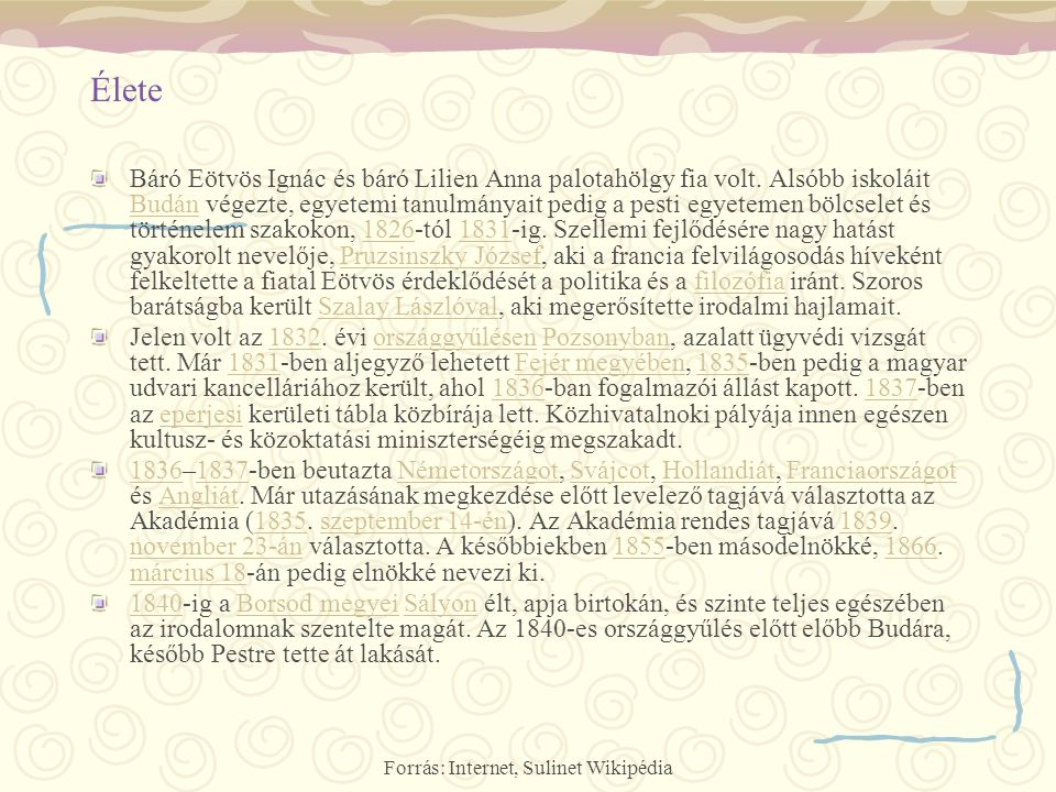Forrás: Internet, Sulinet Wikipédia Élete Báró Eötvös Ignác és báró Lilien Anna palotahölgy fia volt. Alsóbb iskoláit Budán végezte, egyetemi tanulmán