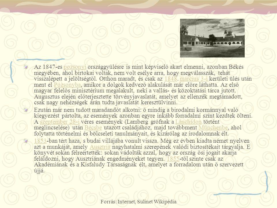 Forrás: Internet, Sulinet Wikipédia Az 1847-es pozsonyi országgyűlésre is mint képviselő akart elmenni, azonban Békés megyében, ahol birtokai voltak,
