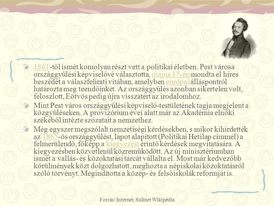Forrás: Internet, Sulinet Wikipédia 18611861-től ismét komolyan részt vett a politikai életben. Pest városa országgyűlési képviselővé választotta, máj