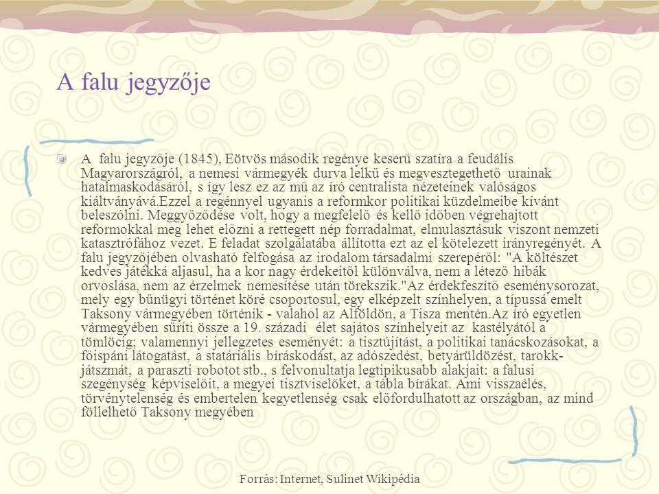 A falu jegyzője A falu jegyzője (1845), Eötvös második regénye keserű szatíra a feudális Magyarországról, a nemesi vármegyék durva lelkű és megveszteg