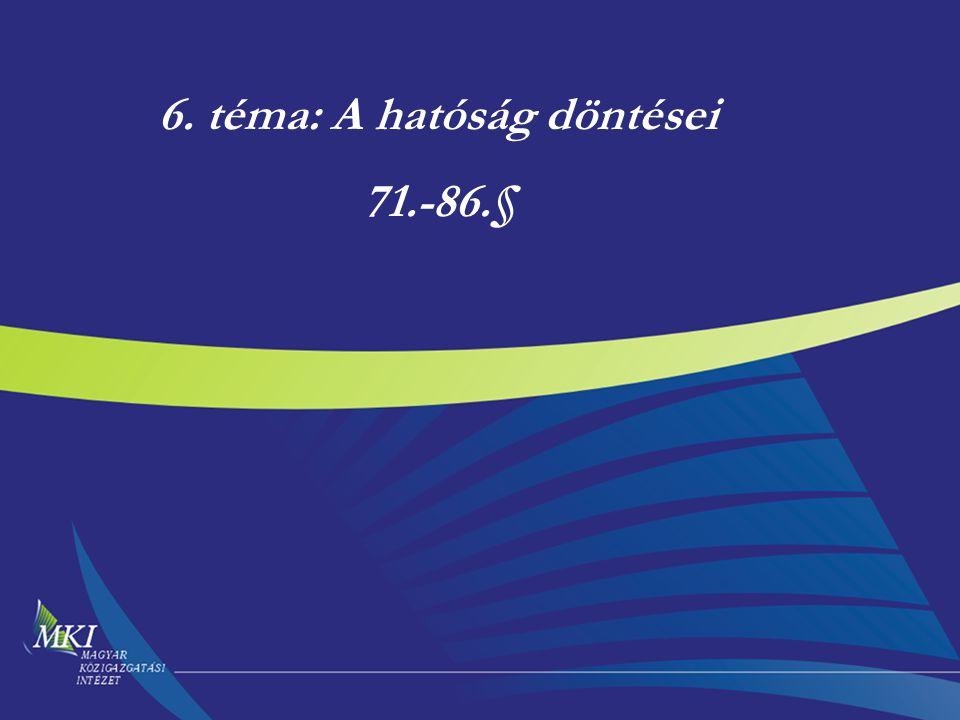 6. téma: A hatóság döntései 71.-86.§