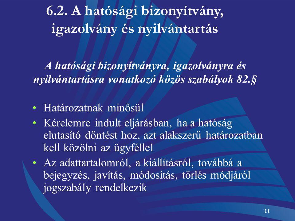 11 A hatósági bizonyítványra, igazolványra és nyilvántartásra vonatkozó közös szabályok 82.§ Határozatnak minősül Kérelemre indult eljárásban, ha a ha