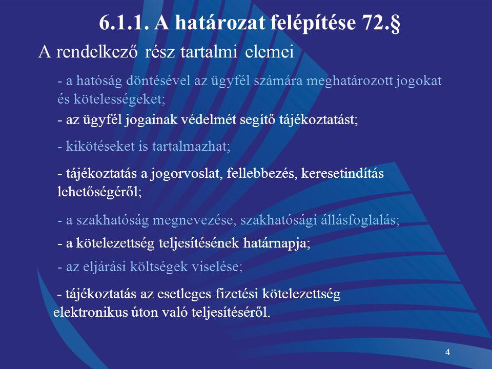4 6.1.1. A határozat felépítése 72.§ A rendelkező rész tartalmi elemei - a hatóság döntésével az ügyfél számára meghatározott jogokat és kötelességeke