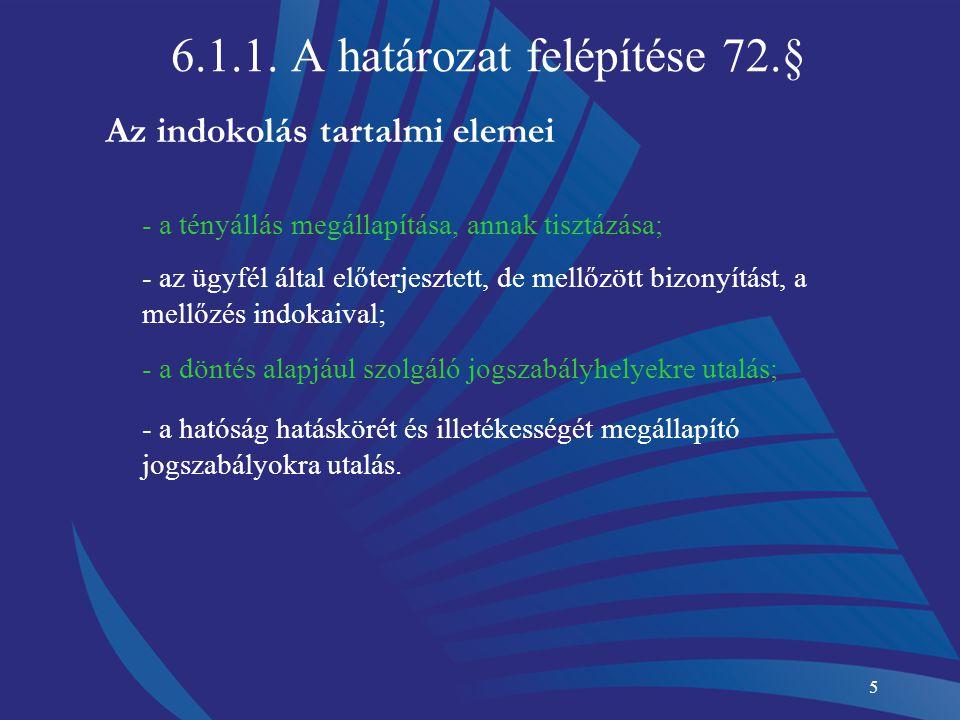 5 6.1.1. A határozat felépítése 72.§ Az indokolás tartalmi elemei - a tényállás megállapítása, annak tisztázása; - az ügyfél által előterjesztett, de