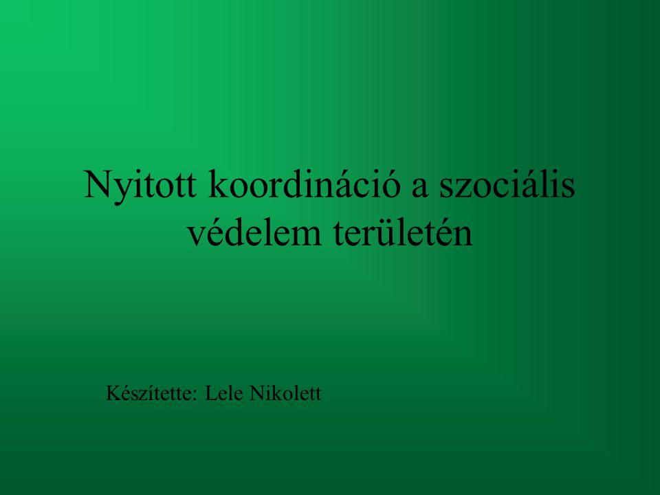 Nyitott koordináció a szociális védelem területén Készítette: Lele Nikolett