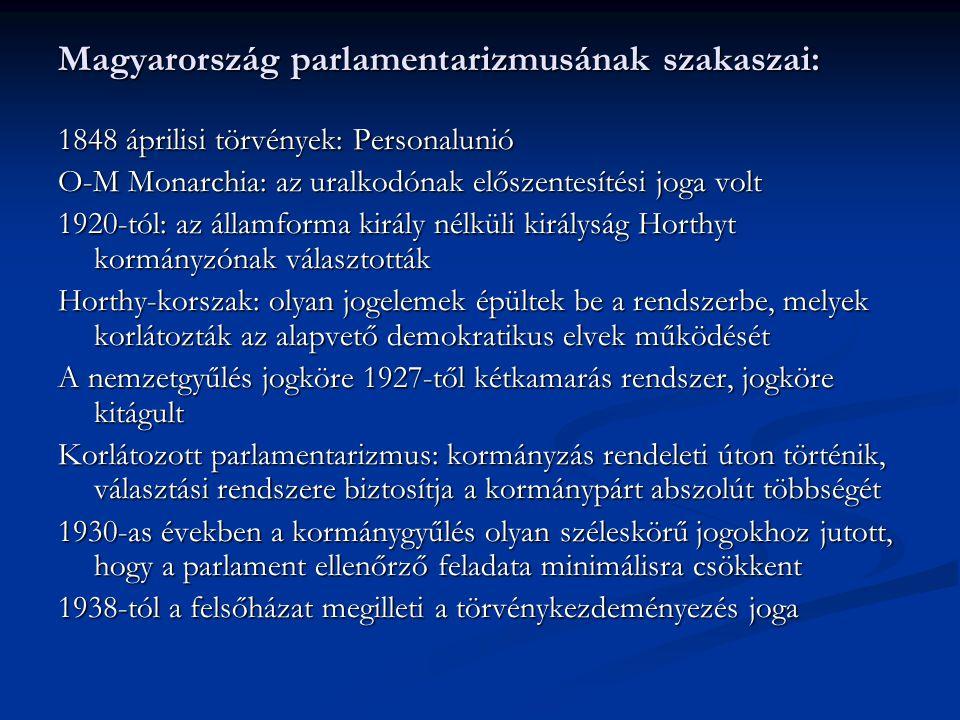 Magyarország parlamentarizmusának szakaszai: 1848 áprilisi törvények: Personalunió O-M Monarchia: az uralkodónak előszentesítési joga volt 1920-tól: a