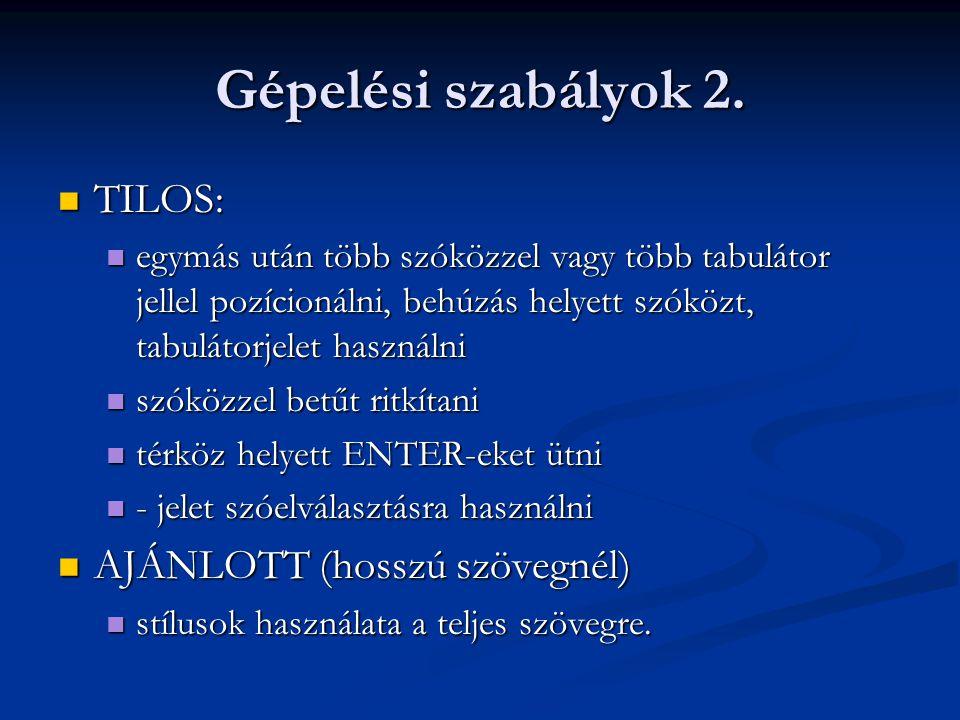 Gépelési szabályok 2. TILOS: TILOS: egymás után több szóközzel vagy több tabulátor jellel pozícionálni, behúzás helyett szóközt, tabulátorjelet haszná