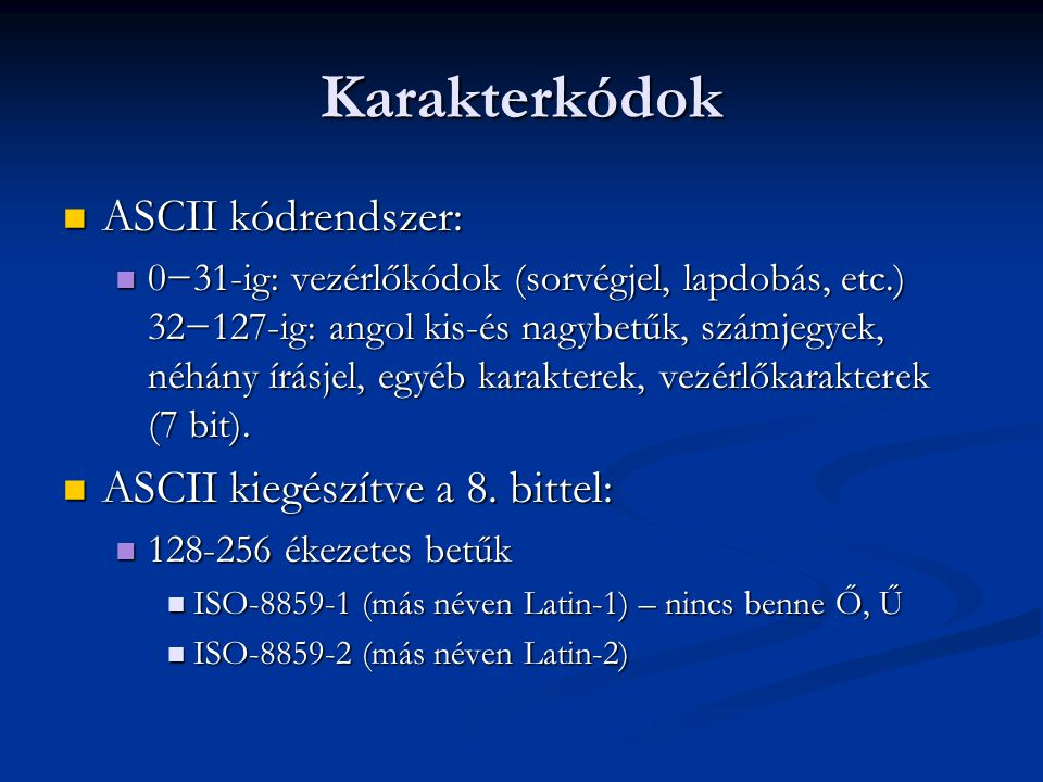 Karakterkódok ASCII kódrendszer: ASCII kódrendszer: 0−31-ig: vezérlőkódok (sorvégjel, lapdobás, etc.) 32−127-ig: angol kis-és nagybetűk, számjegyek, n