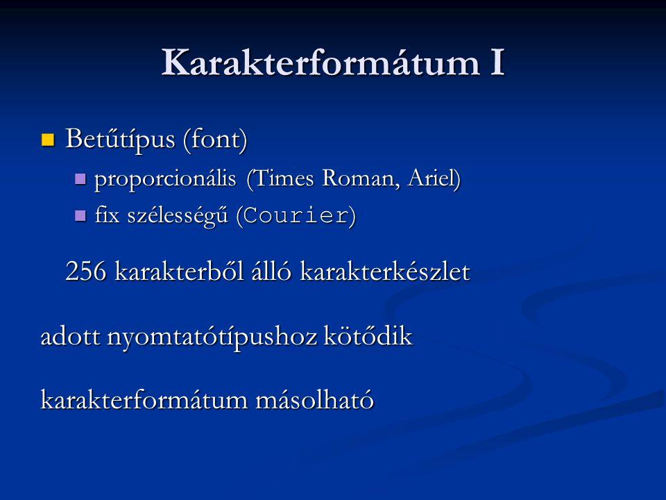 Karakterformátum I Betűtípus (font) Betűtípus (font) proporcionális (Times Roman, Ariel) proporcionális (Times Roman, Ariel) fix szélességű ( Courier