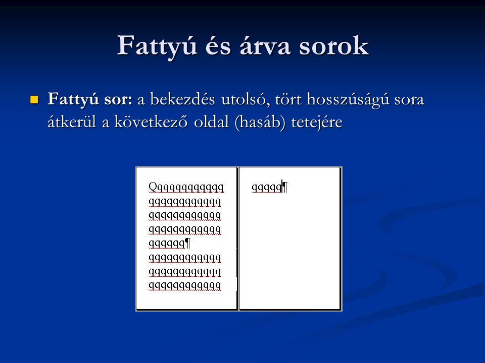 Fattyú és árva sorok Fattyú sor: a bekezdés utolsó, tört hosszúságú sora átkerül a következő oldal (hasáb) tetejére Fattyú sor: a bekezdés utolsó, tör
