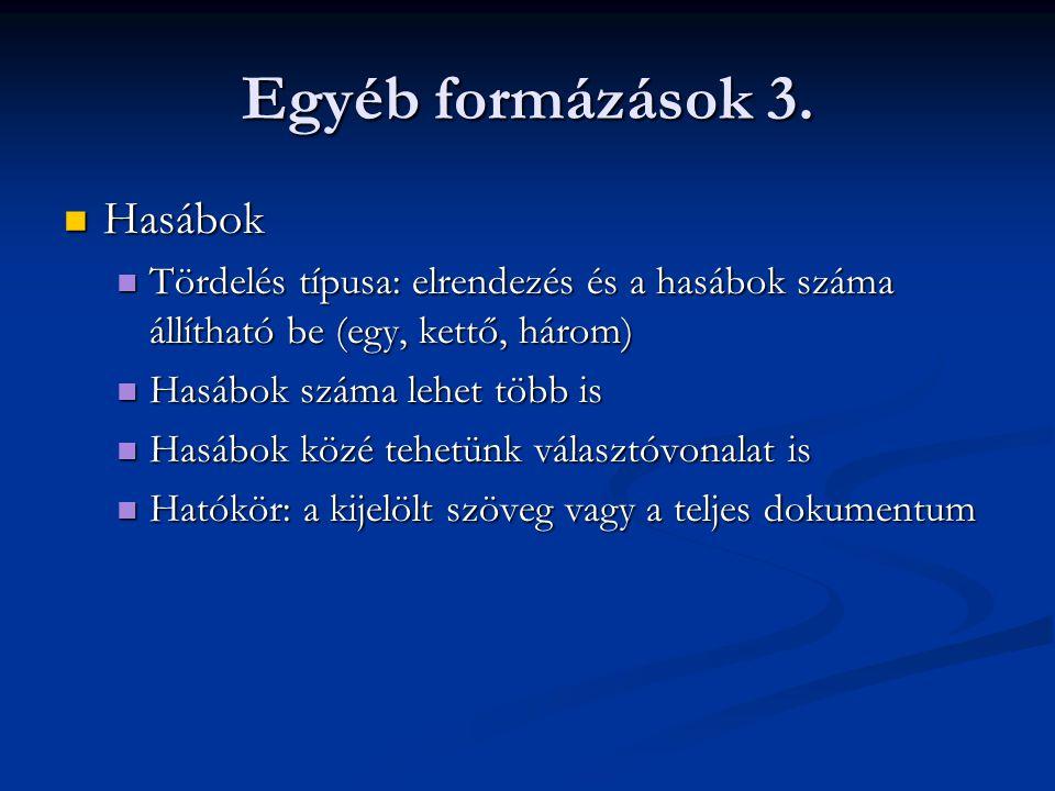 Egyéb formázások 3. Hasábok Hasábok Tördelés típusa: elrendezés és a hasábok száma állítható be (egy, kettő, három) Tördelés típusa: elrendezés és a h