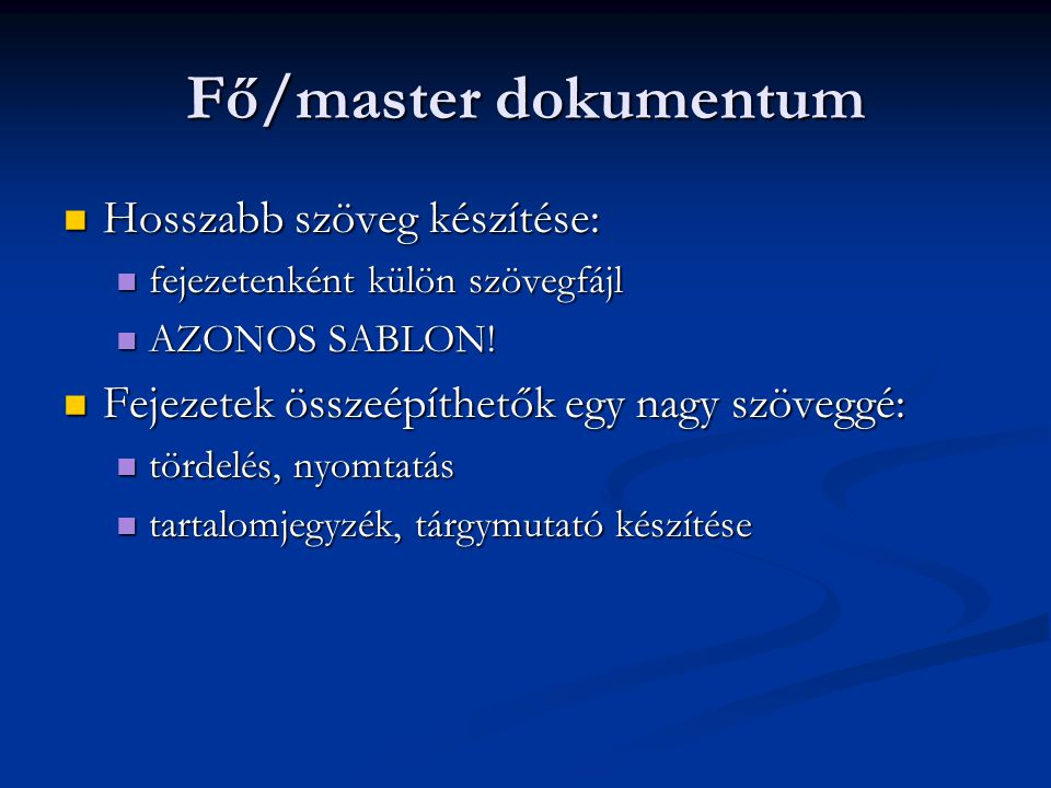 Fő/master dokumentum Hosszabb szöveg készítése: Hosszabb szöveg készítése: fejezetenként külön szövegfájl fejezetenként külön szövegfájl AZONOS SABLON
