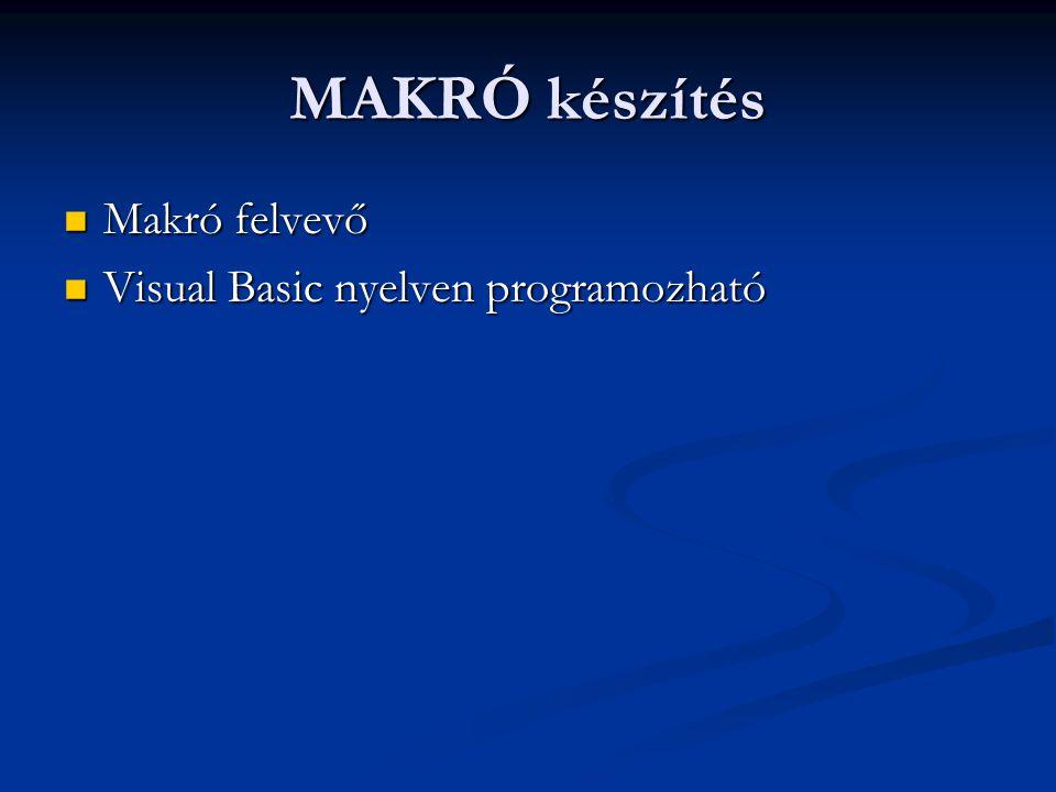 MAKRÓ készítés Makró felvevő Makró felvevő Visual Basic nyelven programozható Visual Basic nyelven programozható