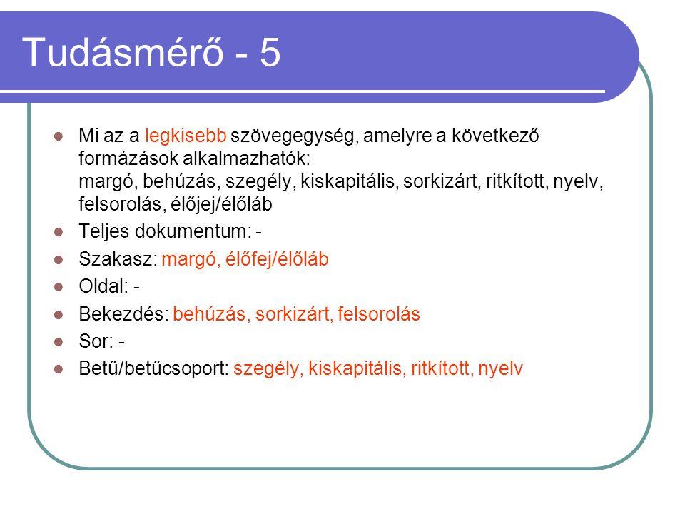 Tudásmérő - 5 Mi az a legkisebb szövegegység, amelyre a következő formázások alkalmazhatók: margó, behúzás, szegély, kiskapitális, sorkizárt, ritkítot