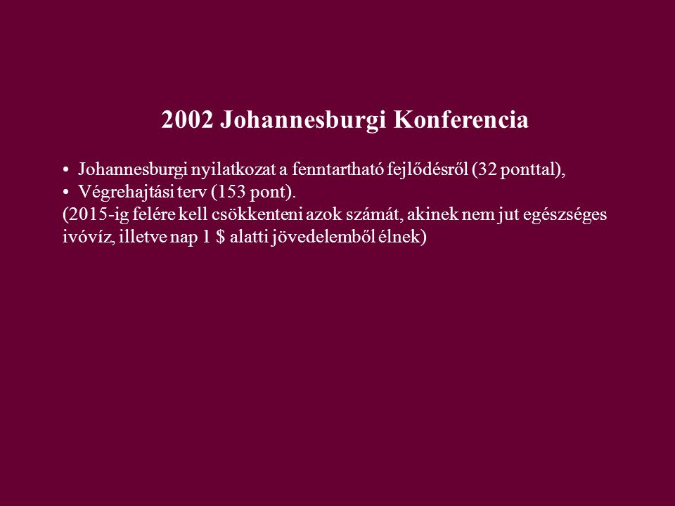 2002 Johannesburgi Konferencia Johannesburgi nyilatkozat a fenntartható fejlődésről (32 ponttal), Végrehajtási terv (153 pont).