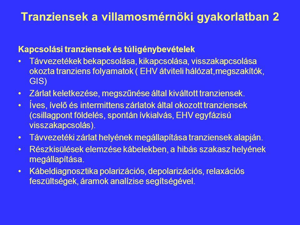 Tranziensek a villamosmérnöki gyakorlatban 2 Kapcsolási tranziensek és túligénybevételek Távvezetékek bekapcsolása, kikapcsolása, visszakapcsolása okozta tranziens folyamatok ( EHV átviteli hálózat,megszakítók, GIS) Zárlat keletkezése, megszűnése által kiváltott tranziensek.