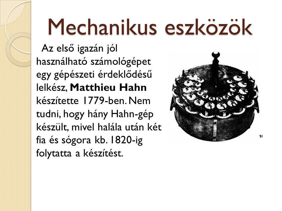 Mechanikus eszközök Az első igazán jól használható számológépet egy gépészeti érdeklődésű lelkész, Matthieu Hahn készítette 1779-ben. Nem tudni, hogy
