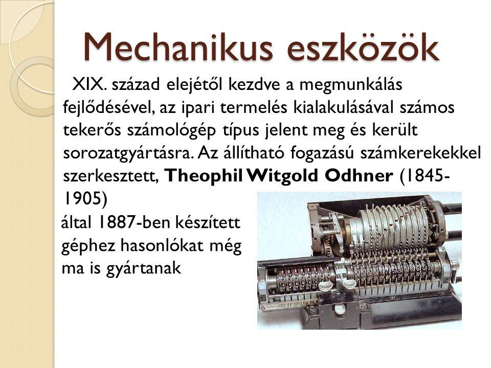 Mechanikus eszközök által 1887-ben készített géphez hasonlókat még ma is gyártanak XIX. század elejétől kezdve a megmunkálás fejlődésével, az ipari te