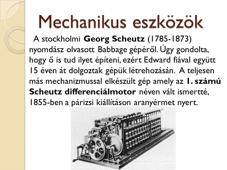 Mechanikus eszközök A stockholmi Georg Scheutz (1785-1873) nyomdász olvasott Babbage gépéről. Úgy gondolta, hogy ő is tud ilyet építeni, ezért Edward