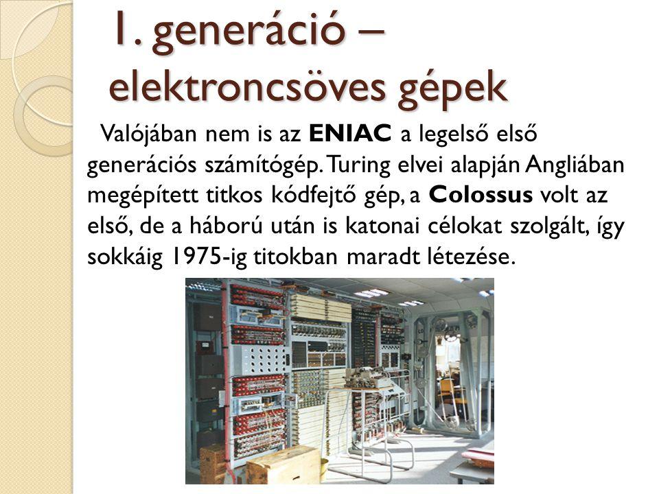 Valójában nem is az ENIAC a legelső első generációs számítógép. Turing elvei alapján Angliában megépített titkos kódfejtő gép, a Colossus volt az első