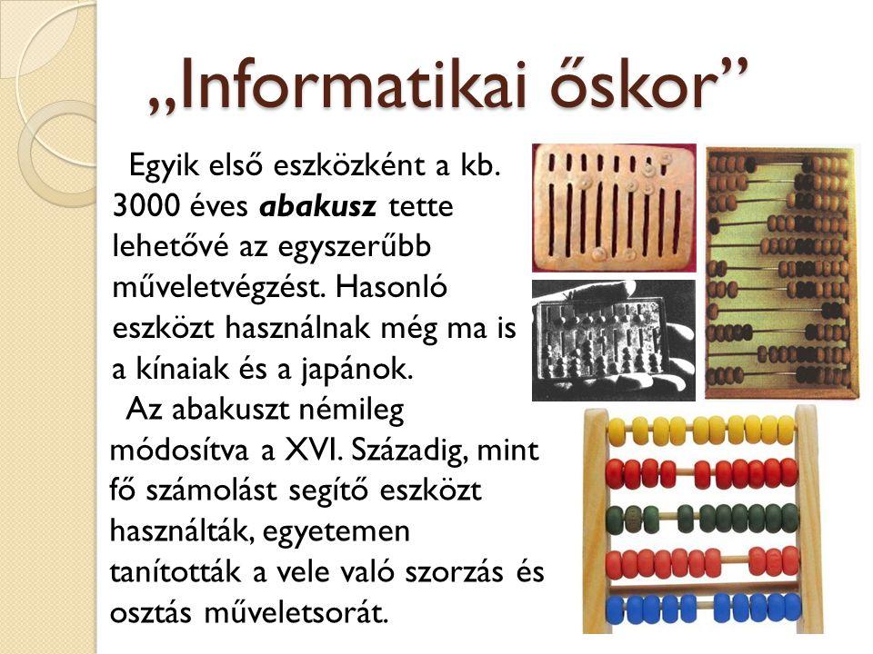 """""""Informatikai őskor"""" Egyik első eszközként a kb. 3000 éves abakusz tette lehetővé az egyszerűbb műveletvégzést. Hasonló eszközt használnak még ma is a"""
