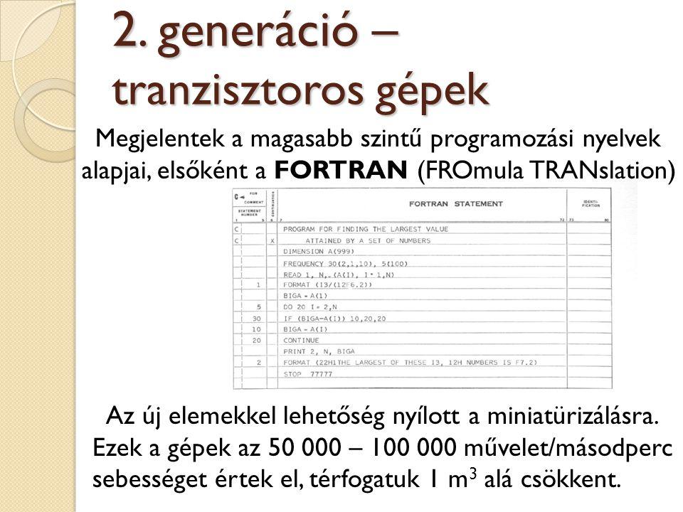 Megjelentek a magasabb szintű programozási nyelvek alapjai, elsőként a FORTRAN (FROmula TRANslation) 2. generáció – tranzisztoros gépek Az új elemekke