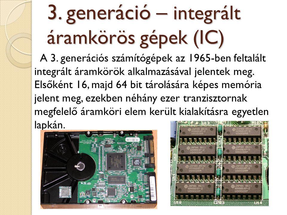 A 3. generációs számítógépek az 1965-ben feltalált integrált áramkörök alkalmazásával jelentek meg. Elsőként 16, majd 64 bit tárolására képes memória