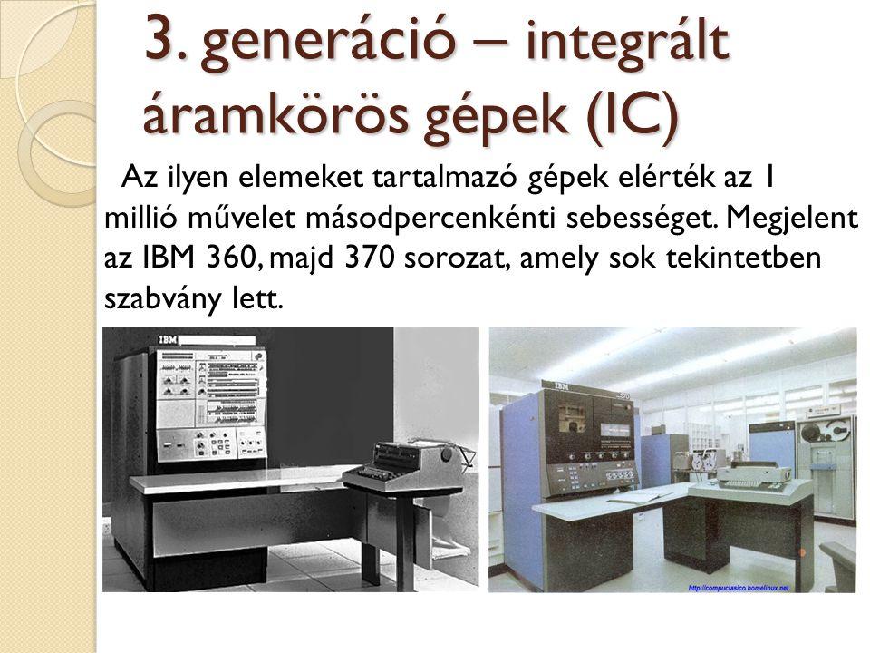 Az ilyen elemeket tartalmazó gépek elérték az 1 millió művelet másodpercenkénti sebességet. Megjelent az IBM 360, majd 370 sorozat, amely sok tekintet