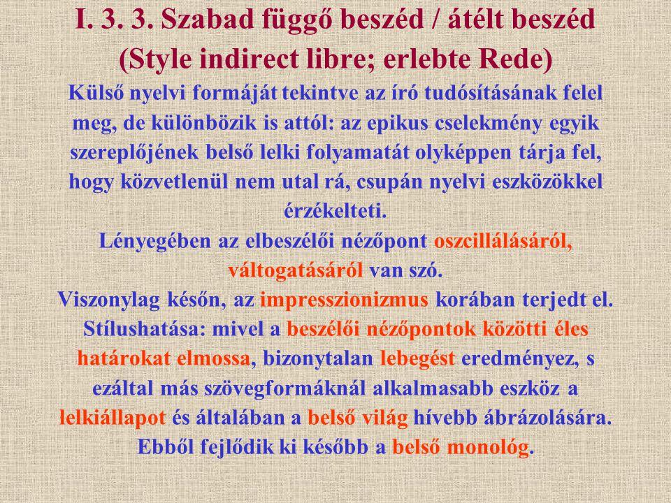 I. 3. 3. Szabad függő beszéd / átélt beszéd (Style indirect libre; erlebte Rede) Külső nyelvi formáját tekintve az író tudósításának felel meg, de kül