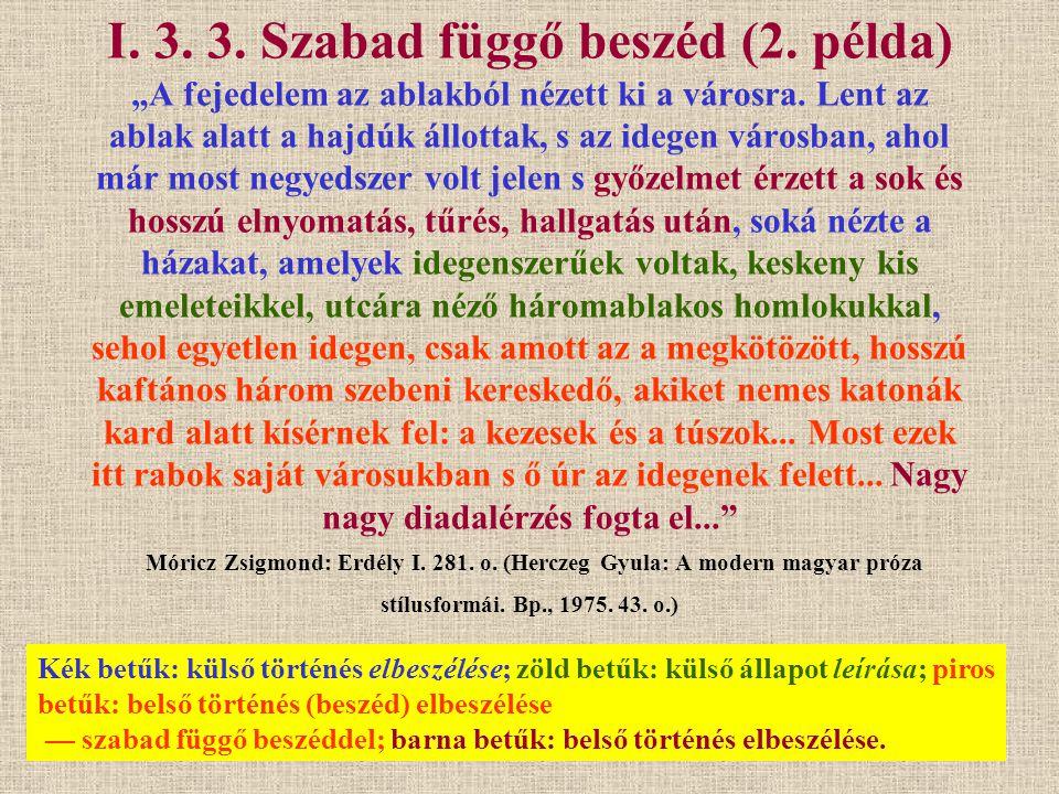 Kék betűk: külső történés elbeszélése; zöld betűk: külső állapot leírása; piros betűk: belső történés (beszéd) elbeszélése — szabad függő beszéddel; b