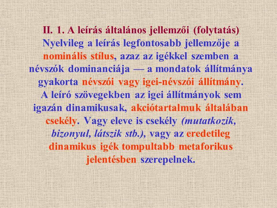 II. 1. A leírás általános jellemzői (folytatás) Nyelvileg a leírás legfontosabb jellemzője a nominális stílus, azaz az igékkel szemben a névszók domin
