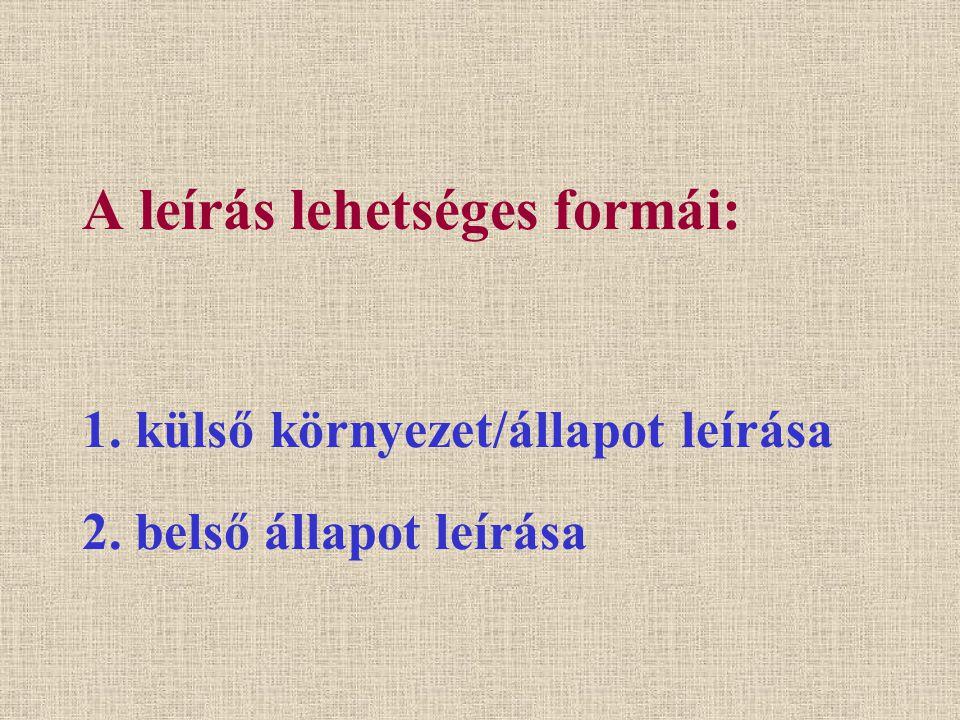 A leírás lehetséges formái: 1. külső környezet/állapot leírása 2. belső állapot leírása