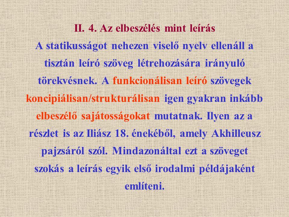 II. 4. Az elbeszélés mint leírás A statikusságot nehezen viselő nyelv ellenáll a tisztán leíró szöveg létrehozására irányuló törekvésnek. A funkcionál