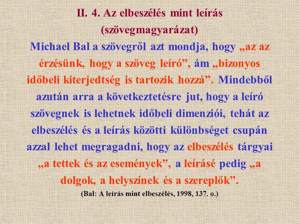 """II. 4. Az elbeszélés mint leírás (szövegmagyarázat) Michael Bal a szövegről azt mondja, hogy """"az az érzésünk, hogy a szöveg leíró"""", ám """"bizonyos időbe"""