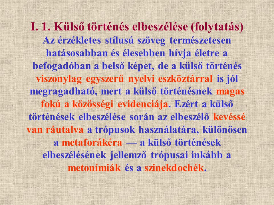 I. 1. Külső történés elbeszélése (folytatás) Az érzékletes stílusú szöveg természetesen hatásosabban és élesebben hívja életre a befogadóban a belső k