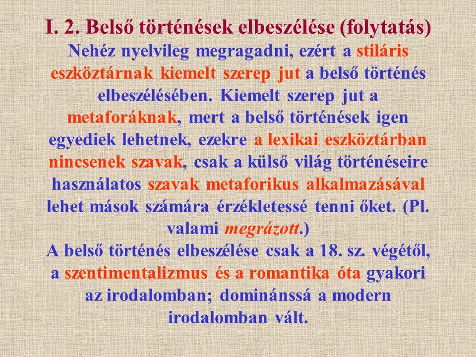 I. 2. Belső történések elbeszélése (folytatás) Nehéz nyelvileg megragadni, ezért a stiláris eszköztárnak kiemelt szerep jut a belső történés elbeszélé