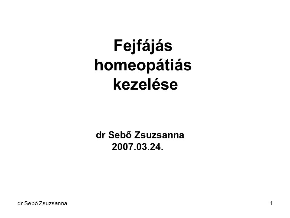 dr Sebő Zsuzsanna1 Fejfájás homeopátiás kezelése dr Sebő Zsuzsanna 2007.03.24.