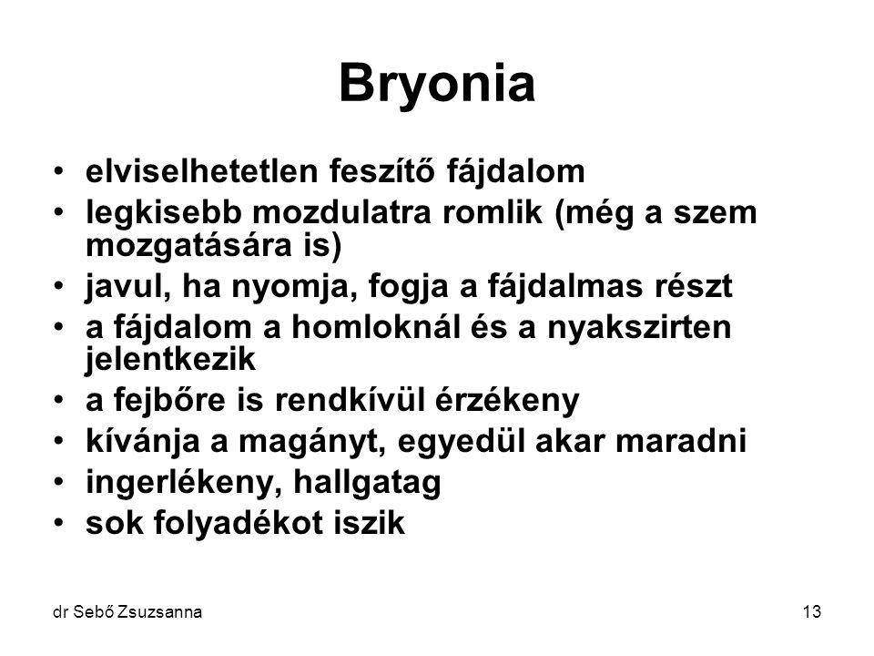 dr Sebő Zsuzsanna13 Bryonia elviselhetetlen feszítő fájdalom legkisebb mozdulatra romlik (még a szem mozgatására is) javul, ha nyomja, fogja a fájdalm