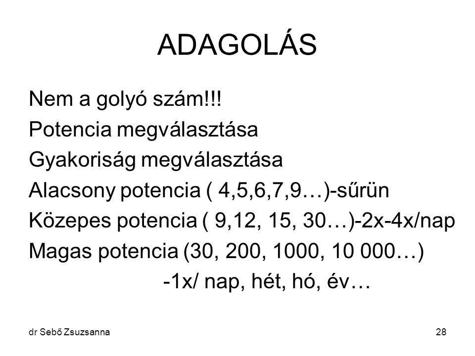 dr Sebő Zsuzsanna28 ADAGOLÁS Nem a golyó szám!!! Potencia megválasztása Gyakoriság megválasztása Alacsony potencia ( 4,5,6,7,9…)-sűrün Közepes potenci