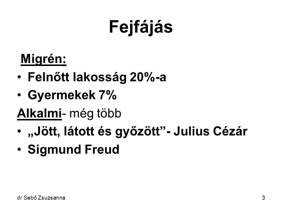 """dr Sebő Zsuzsanna3 Fejfájás : Migrén: Felnőtt lakosság 20%-a Gyermekek 7% Alkalmi- még több """"Jött, látott és győzött""""- Julius Cézár Sigmund Freud"""