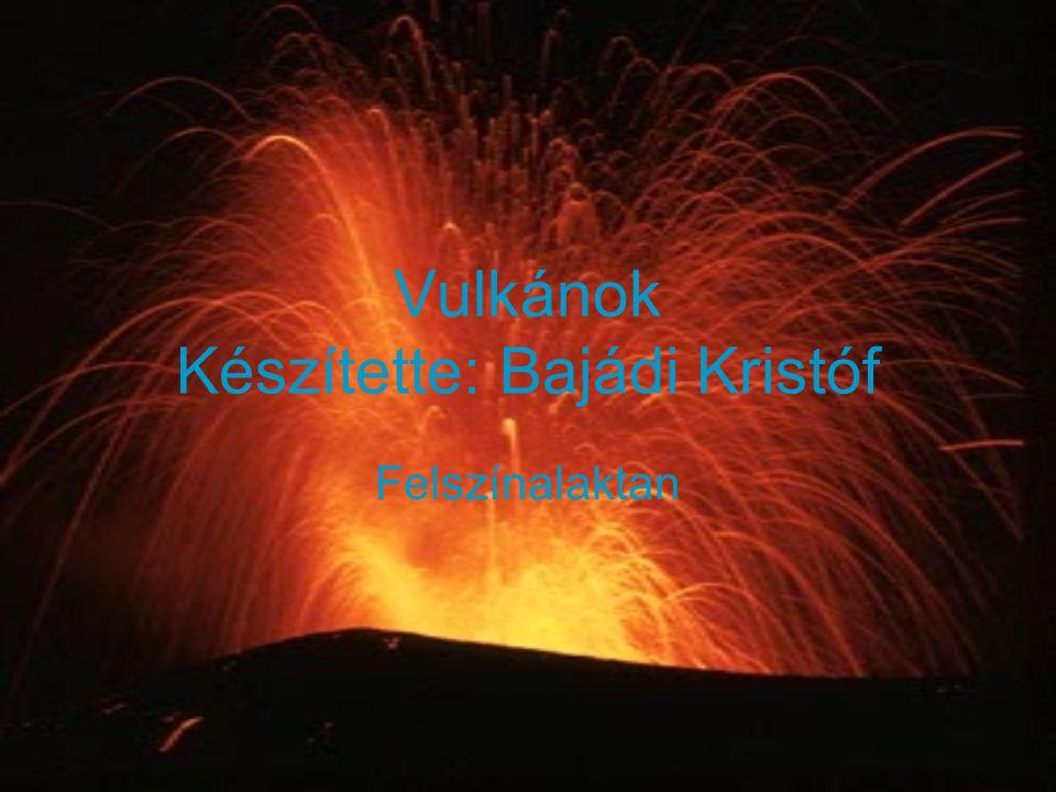 Vulkánok Készítette: Bajádi Kristóf Felszínalaktan