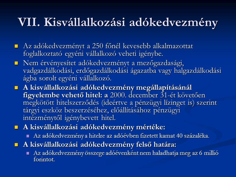 VII. Kisvállalkozási adókedvezmény Az adókedvezményt a 250 főnél kevesebb alkalmazottat foglalkoztató egyéni vállalkozó veheti igénybe. Az adókedvezmé