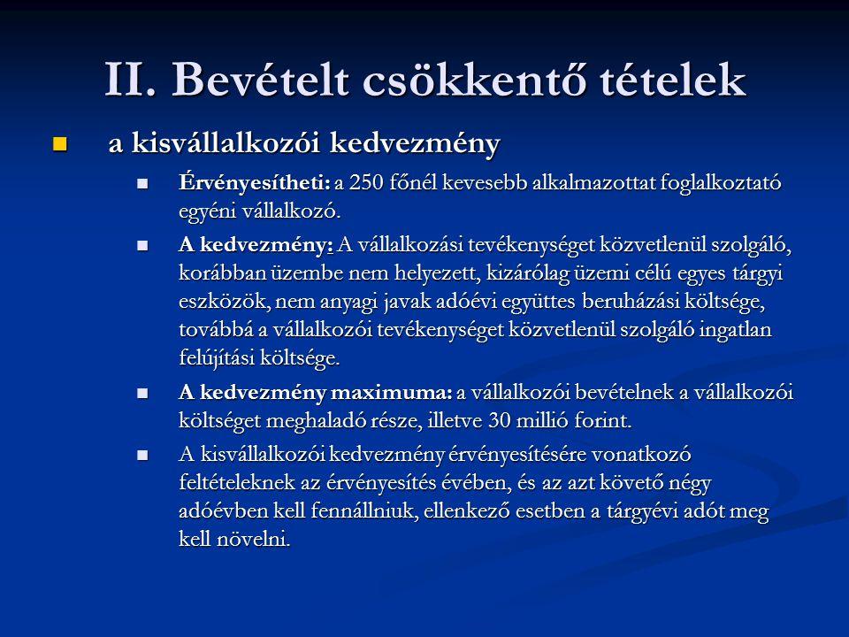 II. Bevételt csökkentő tételek a kisvállalkozói kedvezmény a kisvállalkozói kedvezmény Érvényesítheti: a 250 főnél kevesebb alkalmazottat foglalkoztat