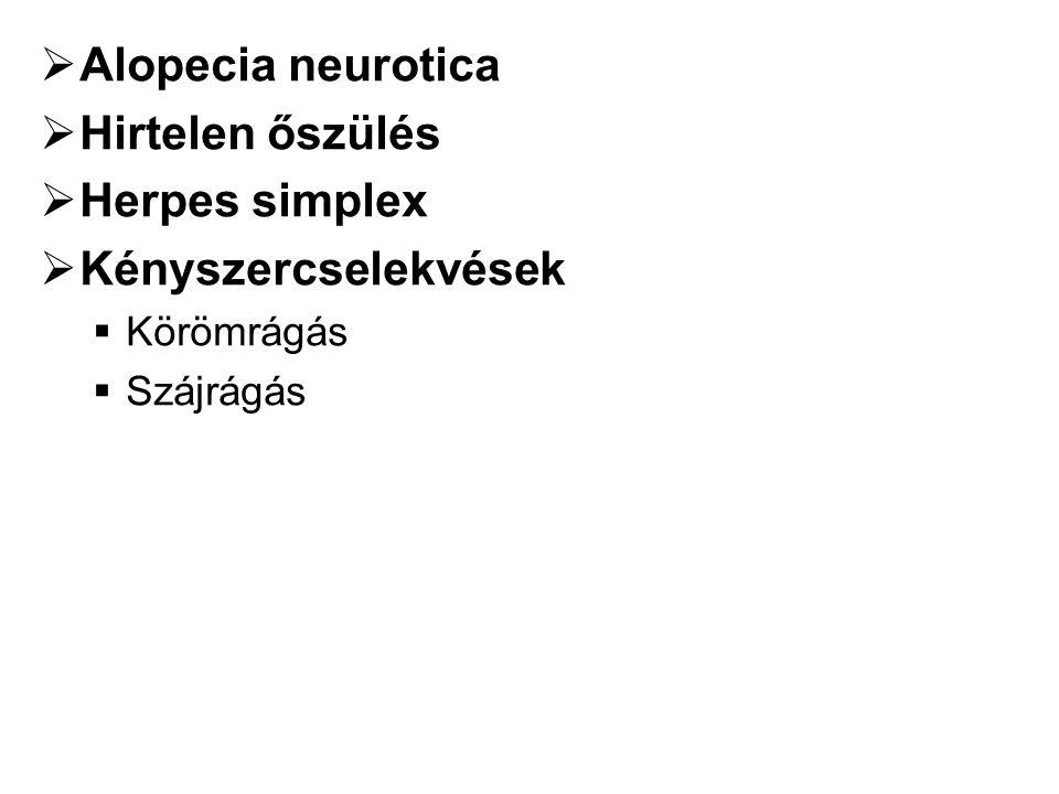  Alopecia neurotica  Hirtelen őszülés  Herpes simplex  Kényszercselekvések  Körömrágás  Szájrágás
