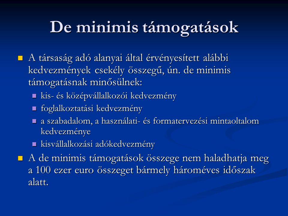 De minimis támogatások A társaság adó alanyai által érvényesített alábbi kedvezmények csekély összegű, ún. de minimis támogatásnak minősülnek: A társa